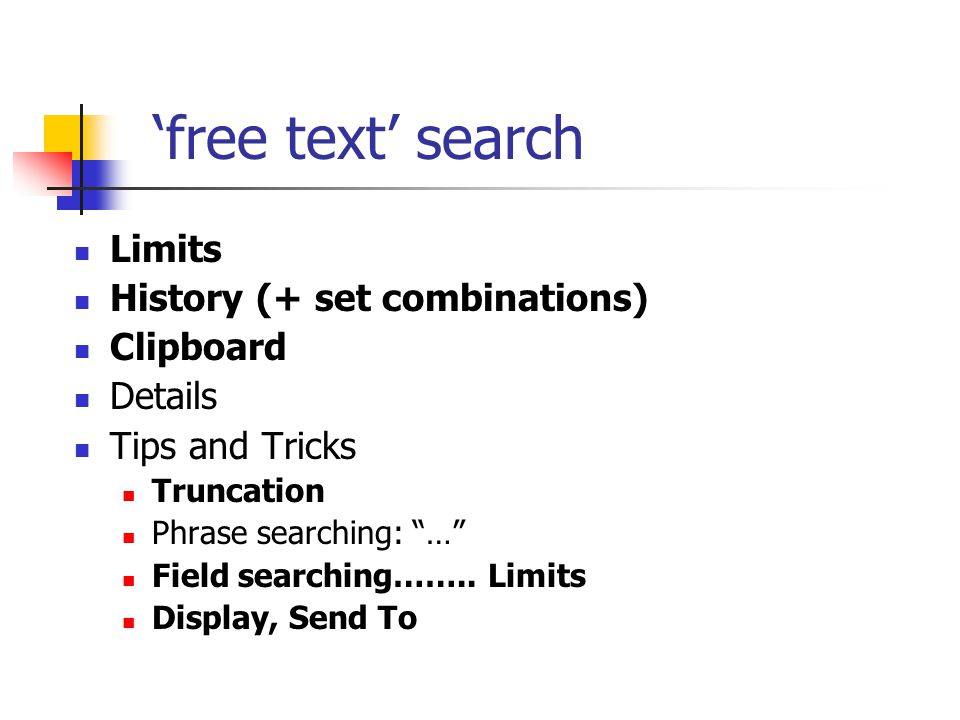 Limits History (+ set combinations) Clipboard Details Tips and Tricks Truncation Phrase searching: … Field searching……..