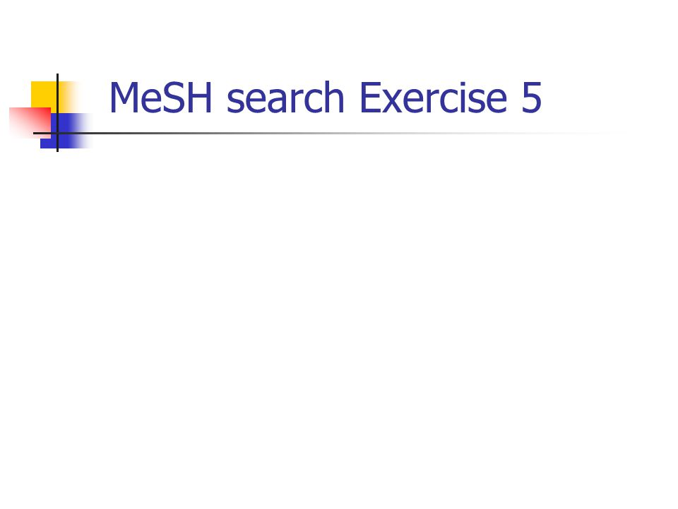 MeSH search Exercise 5