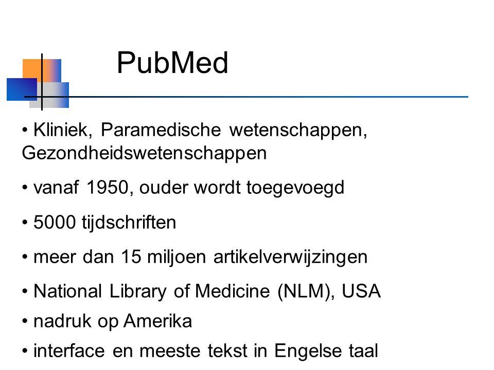 PubMed Kliniek, Paramedische wetenschappen, Gezondheidswetenschappen vanaf 1950, ouder wordt toegevoegd 5000 tijdschriften meer dan 15 miljoen artikelverwijzingen National Library of Medicine (NLM), USA nadruk op Amerika interface en meeste tekst in Engelse taal