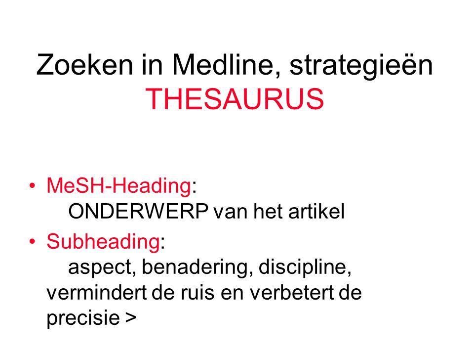 Zoeken in Medline, strategieën THESAURUS MeSH-Heading: ONDERWERP van het artikel Subheading: aspect, benadering, discipline, vermindert de ruis en verbetert de precisie >