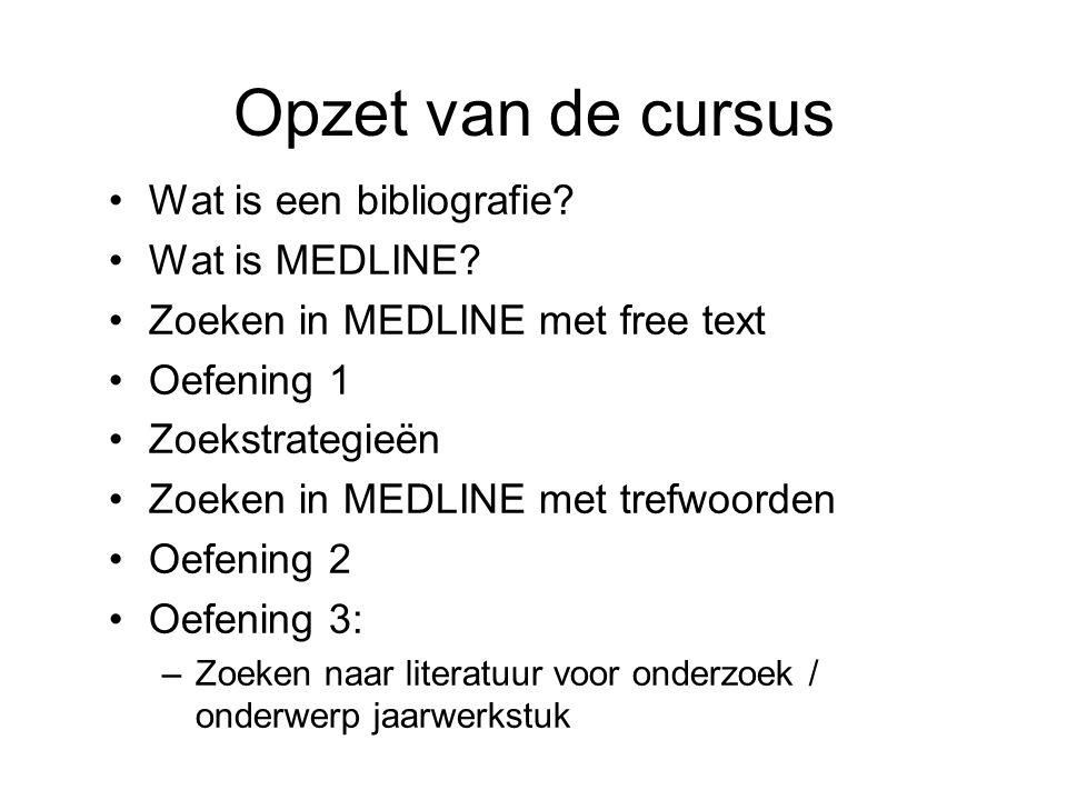 Opzet van de cursus Wat is een bibliografie. Wat is MEDLINE.