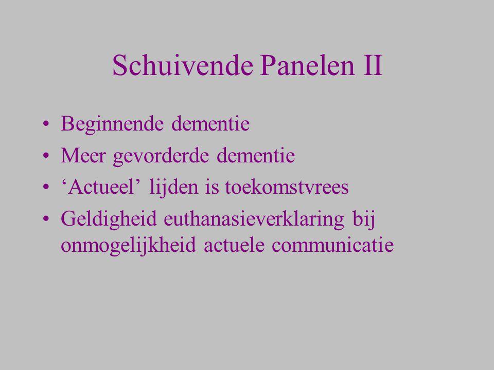 Schuivende Panelen II Beginnende dementie Meer gevorderde dementie 'Actueel' lijden is toekomstvrees Geldigheid euthanasieverklaring bij onmogelijkhei