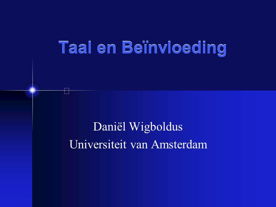 Taal en Beïnvloeding Daniël Wigboldus Universiteit van Amsterdam