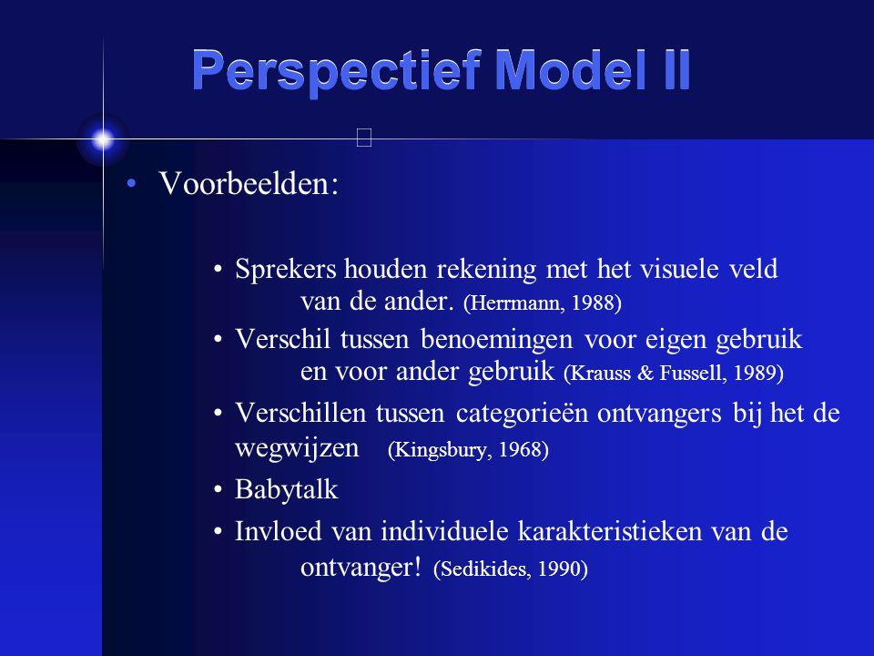 Perspectief Model II Voorbeelden: Sprekers houden rekening met het visuele veld van de ander. (Herrmann, 1988) Verschil tussen benoemingen voor eigen