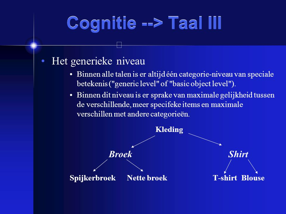 Cognitie --> Taal III Het generieke niveau Binnen alle talen is er altijd één categorie-niveau van speciale betekenis (