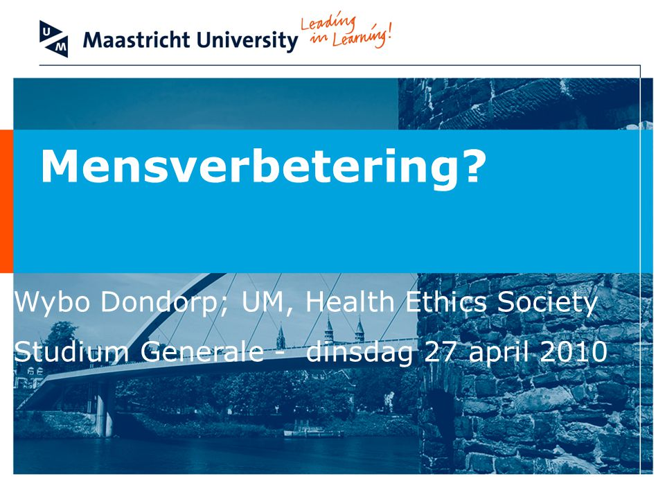 Mensverbetering Wybo Dondorp; UM, Health Ethics Society Studium Generale - dinsdag 27 april 2010