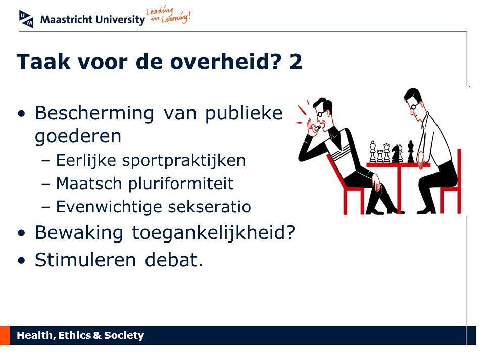 Health, Ethics & Society Taak voor de overheid? 2 Bescherming van publieke goederen –Eerlijke sportpraktijken –Maatsch pluriformiteit –Evenwichtige se