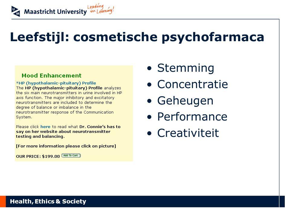 Health, Ethics & Society Leefstijl: cosmetische psychofarmaca Stemming Concentratie Geheugen Performance Creativiteit