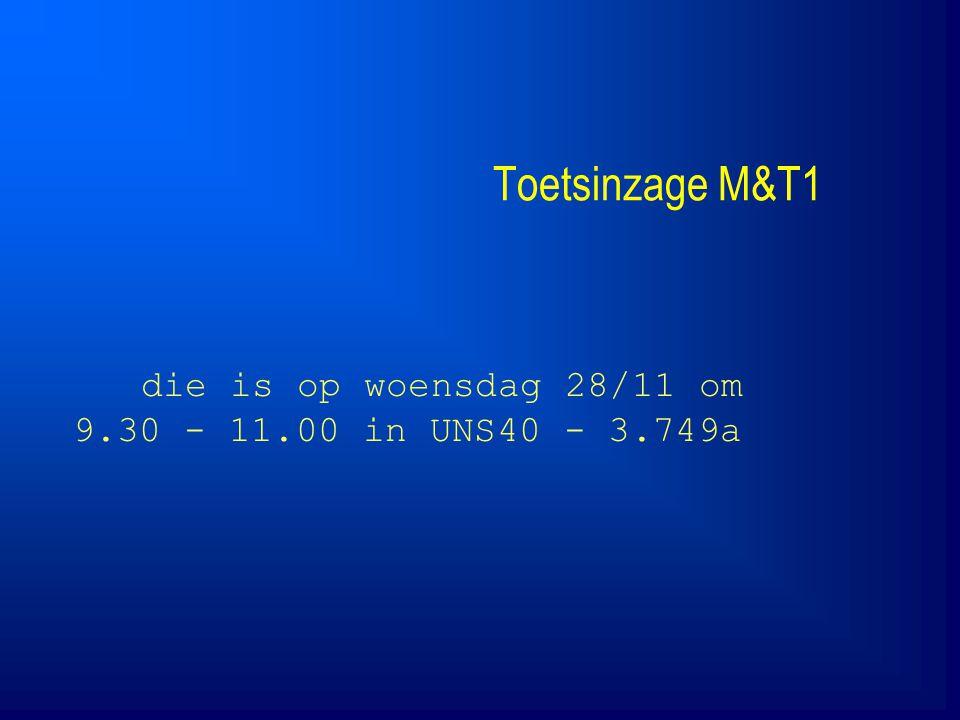Toetsinzage M&T1 die is op woensdag 28/11 om 9.30 - 11.00 in UNS40 - 3.749a
