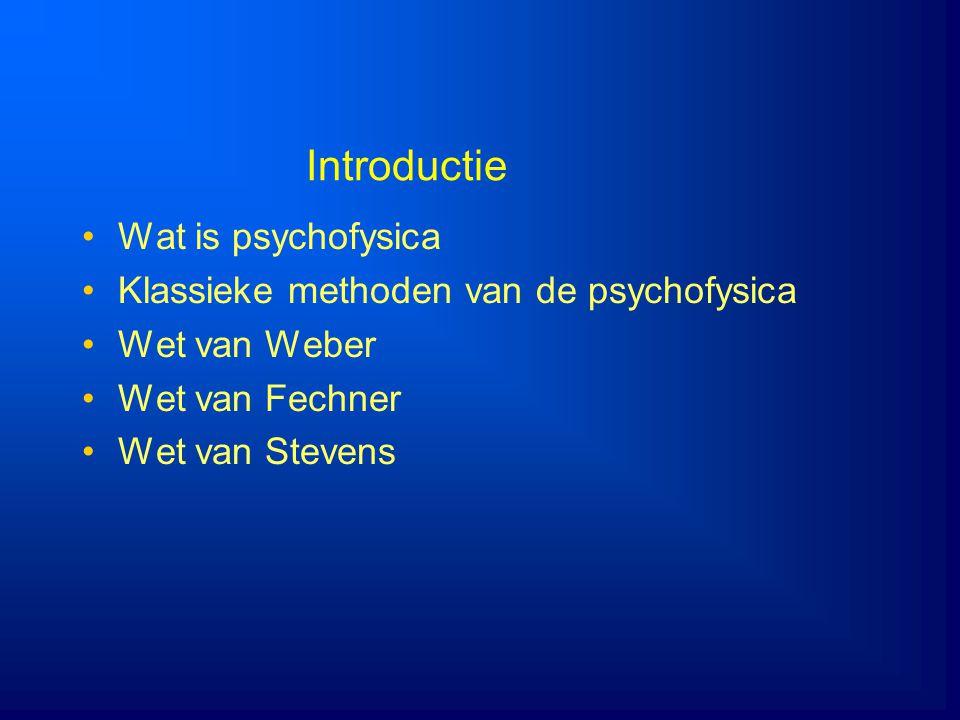 Introductie Wat is psychofysica Klassieke methoden van de psychofysica Wet van Weber Wet van Fechner Wet van Stevens