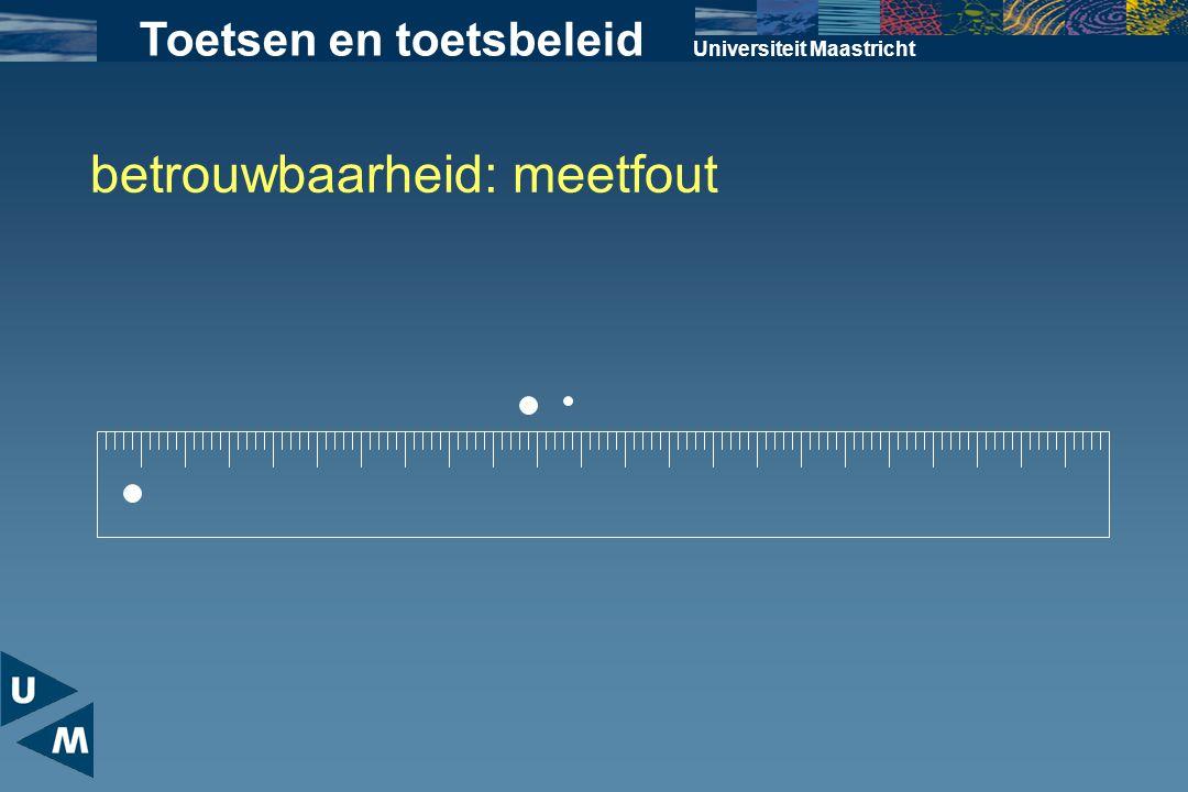 Universiteit Maastricht Toetsen en toetsbeleid betrouwbaarheid: meetfout