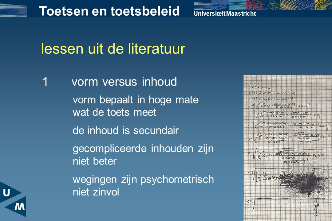 lessen uit de literatuur Universiteit Maastricht 1vorm versus inhoud vorm bepaalt in hoge mate wat de toets meet de inhoud is secundair gecompliceerde