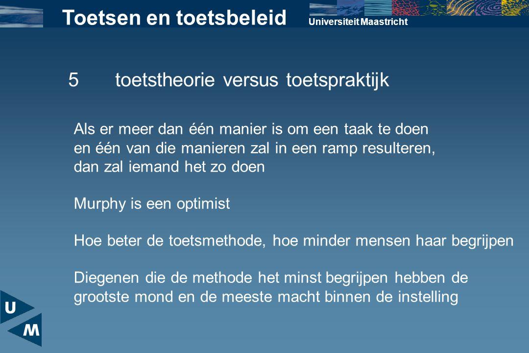 Universiteit Maastricht Toetsen en toetsbeleid 5toetstheorie versus toetspraktijk Als er meer dan één manier is om een taak te doen en één van die man