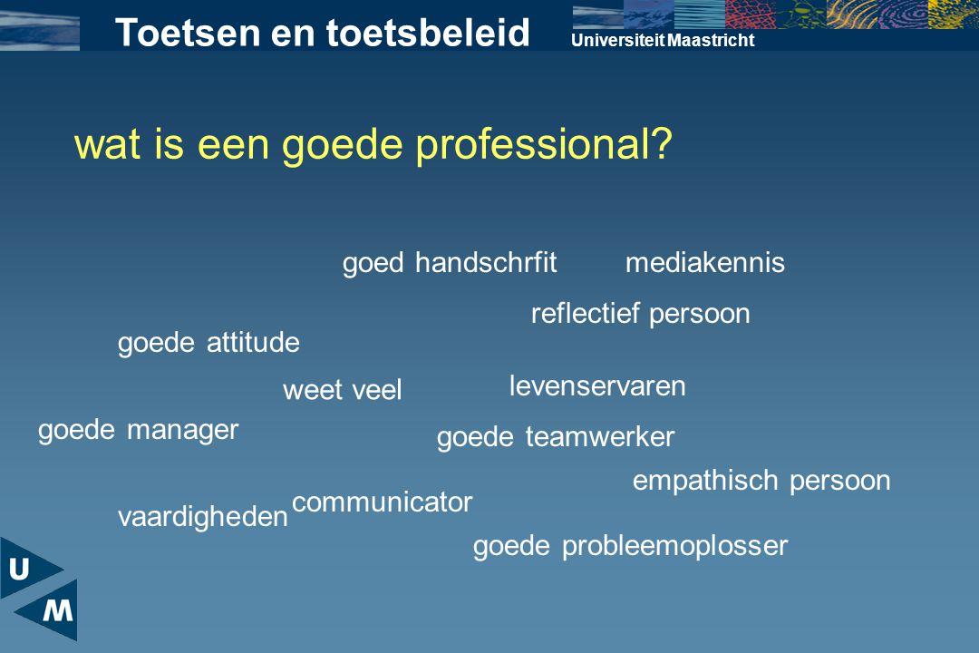 Universiteit Maastricht wat is een goede professional? weet veel vaardigheden reflectief persoon goede teamwerker communicator goede attitude levenser