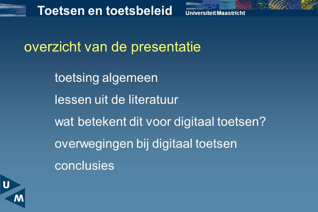 Universiteit Maastricht overzicht van de presentatie toetsing algemeen Toetsen en toetsbeleid lessen uit de literatuur wat betekent dit voor digitaal