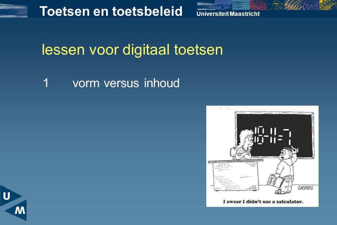 lessen voor digitaal toetsen Universiteit Maastricht 1vorm versus inhoud Toetsen en toetsbeleid