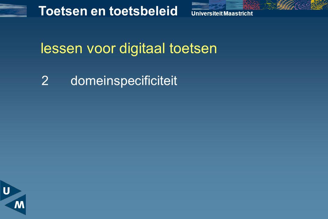 lessen voor digitaal toetsen Universiteit Maastricht 2domeinspecificiteit Toetsen en toetsbeleid