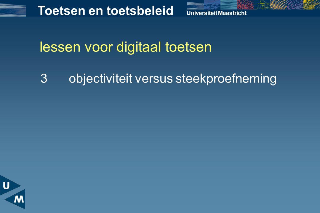 lessen voor digitaal toetsen Universiteit Maastricht 3objectiviteit versus steekproefneming Toetsen en toetsbeleid