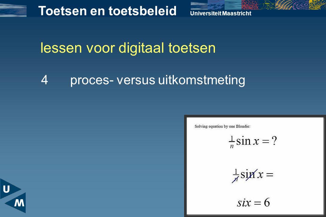 lessen voor digitaal toetsen Universiteit Maastricht 4proces- versus uitkomstmeting Toetsen en toetsbeleid