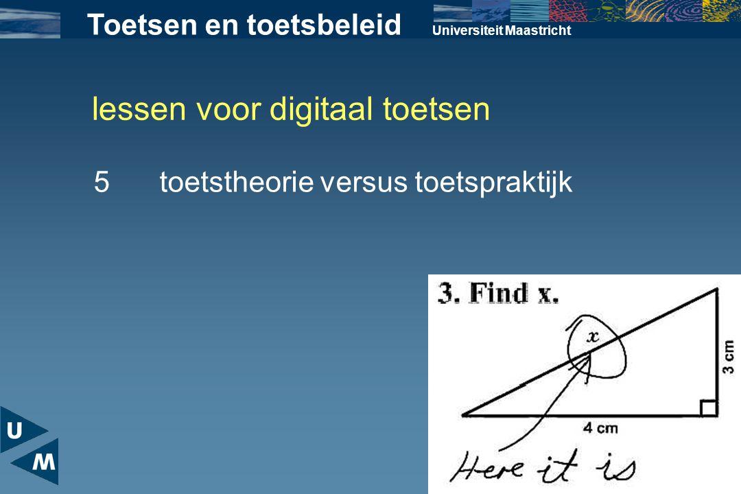 lessen voor digitaal toetsen Universiteit Maastricht 5toetstheorie versus toetspraktijk Toetsen en toetsbeleid