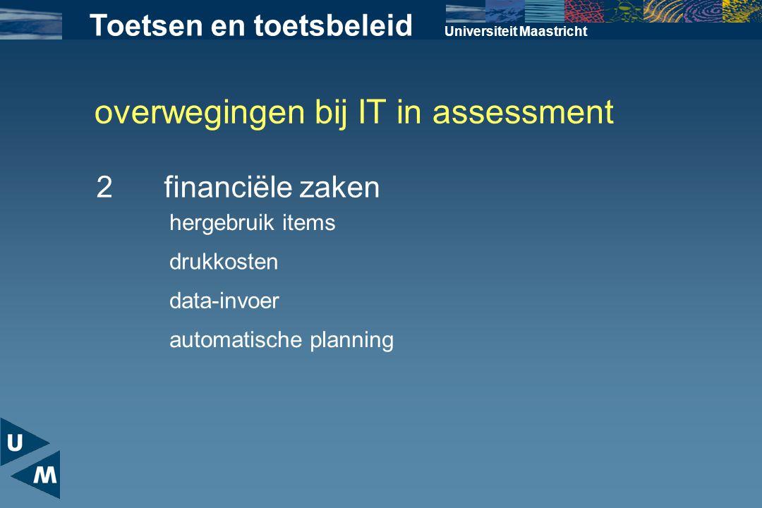 overwegingen bij IT in assessment Universiteit Maastricht 2financiële zaken Toetsen en toetsbeleid hergebruik items drukkosten data-invoer automatisch