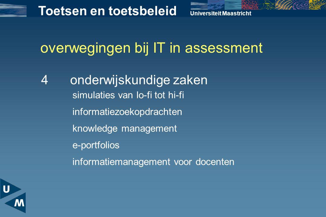 overwegingen bij IT in assessment Universiteit Maastricht 4onderwijskundige zaken Toetsen en toetsbeleid simulaties van lo-fi tot hi-fi informatiezoek