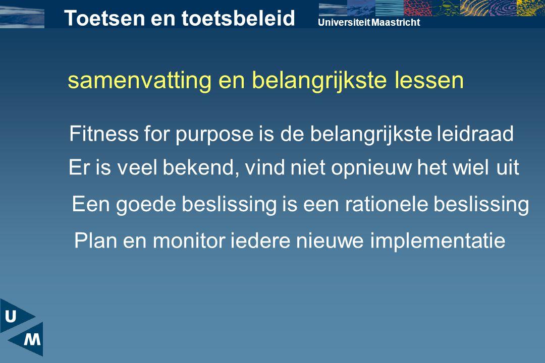 samenvatting en belangrijkste lessen Universiteit Maastricht Fitness for purpose is de belangrijkste leidraad Toetsen en toetsbeleid Er is veel bekend