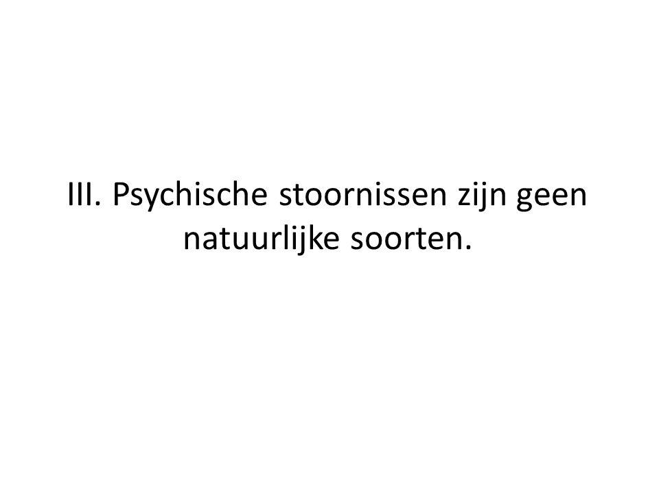 III. Psychische stoornissen zijn geen natuurlijke soorten.