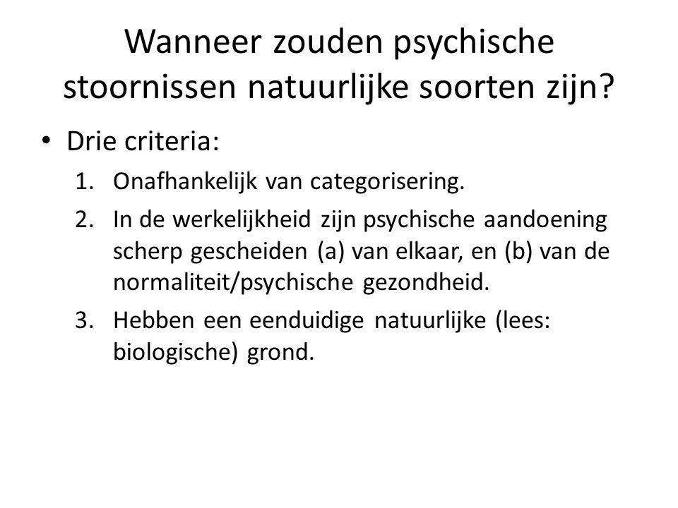 Wanneer zouden psychische stoornissen natuurlijke soorten zijn? Drie criteria: 1.Onafhankelijk van categorisering. 2.In de werkelijkheid zijn psychisc