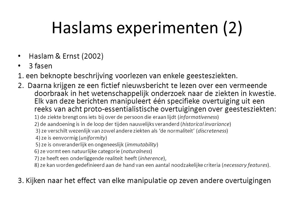 Haslams experimenten (2) Haslam & Ernst (2002) 3 fasen 1. een beknopte beschrijving voorlezen van enkele geestesziekten. 2. Daarna krijgen ze een fict