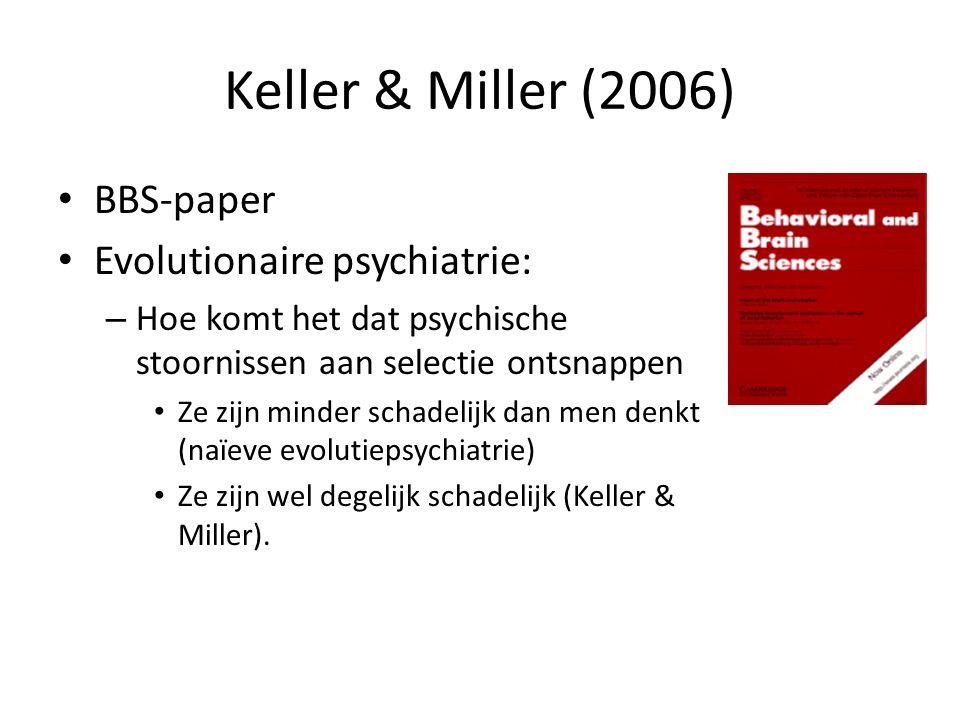 Keller & Miller (2006) BBS-paper Evolutionaire psychiatrie: – Hoe komt het dat psychische stoornissen aan selectie ontsnappen Ze zijn minder schadelij