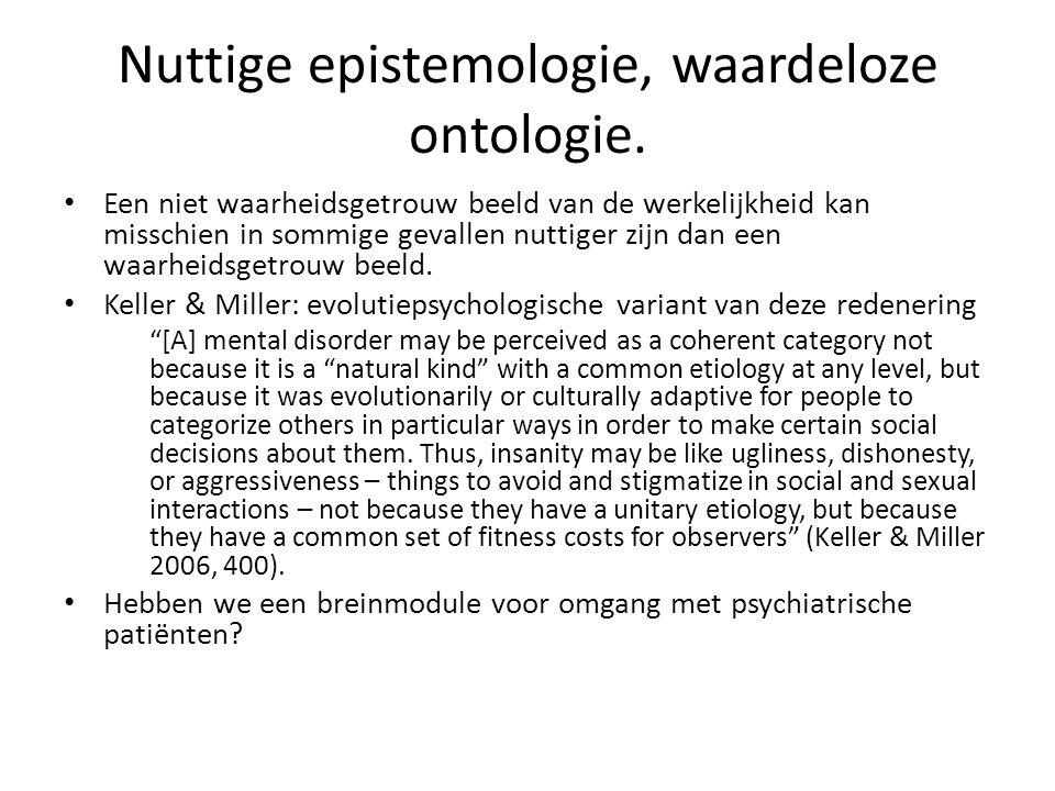 Nuttige epistemologie, waardeloze ontologie. Een niet waarheidsgetrouw beeld van de werkelijkheid kan misschien in sommige gevallen nuttiger zijn dan
