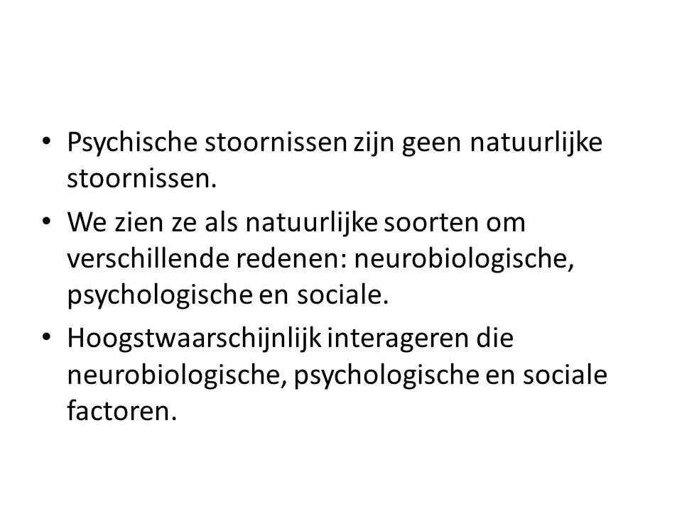 Psychische stoornissen zijn geen natuurlijke stoornissen. We zien ze als natuurlijke soorten om verschillende redenen: neurobiologische, psychologisch