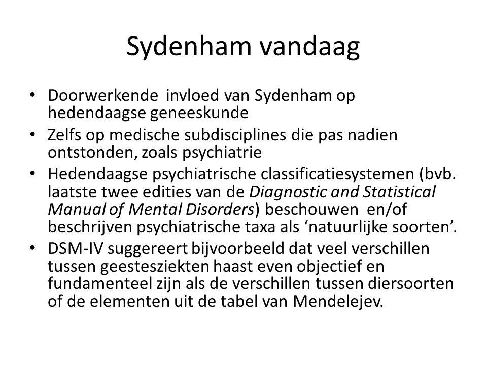 Sydenham vandaag Doorwerkende invloed van Sydenham op hedendaagse geneeskunde Zelfs op medische subdisciplines die pas nadien ontstonden, zoals psychi