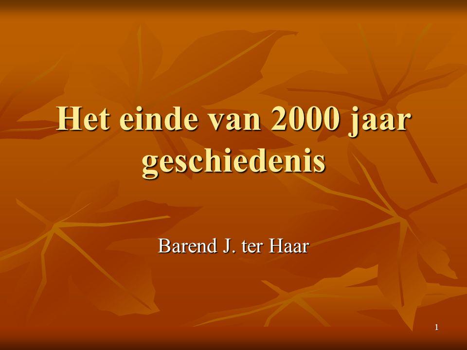 1 Het einde van 2000 jaar geschiedenis Barend J. ter Haar