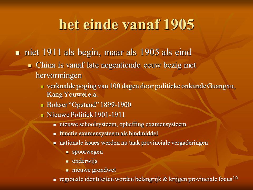 16 het einde vanaf 1905 niet 1911 als begin, maar als 1905 als eind niet 1911 als begin, maar als 1905 als eind China is vanaf late negentiende eeuw b