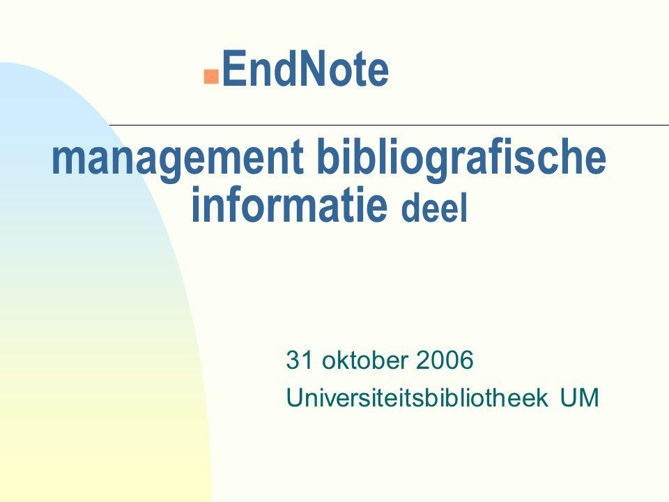 management bibliografische informatie deel 31 oktober 2006 Universiteitsbibliotheek UM n EndNote