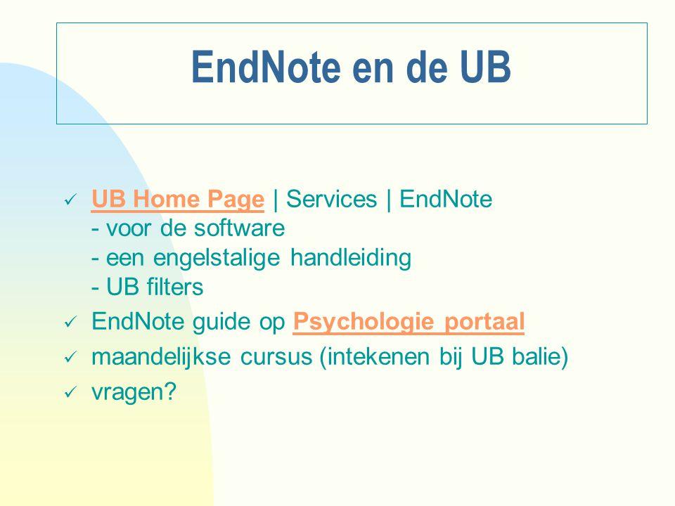 EndNote en de UB UB Home Page | Services | EndNote - voor de software - een engelstalige handleiding - UB filtersUB Home Page EndNote guide op Psychologie portaalPsychologie portaal maandelijkse cursus (intekenen bij UB balie) vragen?