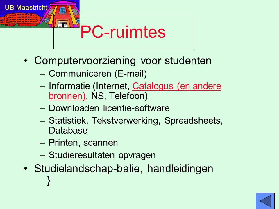 PC-ruimtes Computervoorziening voor studenten –Communiceren (E-mail) –Informatie (Internet, Catalogus (en andere bronnen), NS, Telefoon) –Downloaden l