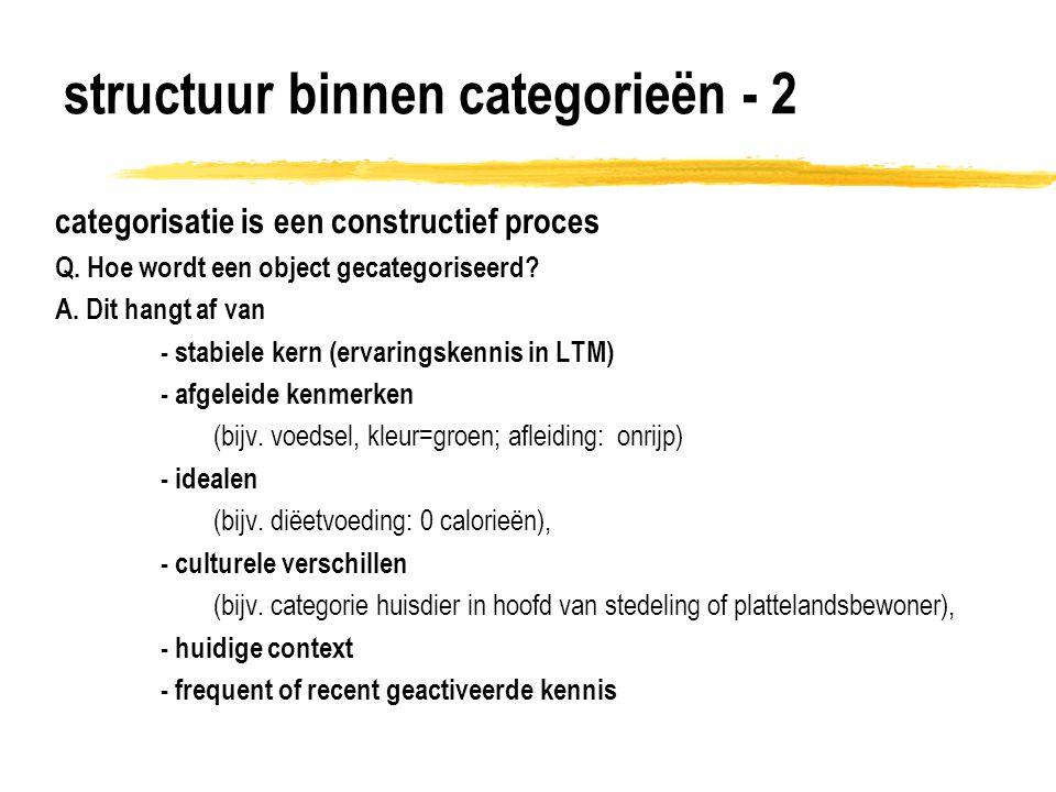 structuur binnen categorieën - 2 categorisatie is een constructief proces Q. Hoe wordt een object gecategoriseerd? A. Dit hangt af van - stabiele kern