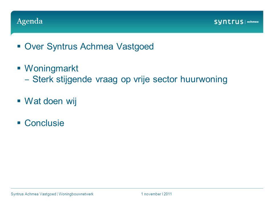 Agenda  Over Syntrus Achmea Vastgoed  Woningmarkt ‒ Sterk stijgende vraag op vrije sector huurwoning  Wat doen wij  Conclusie 1 november l 2011Syntrus Achmea Vastgoed | Woningbouwnetwerk