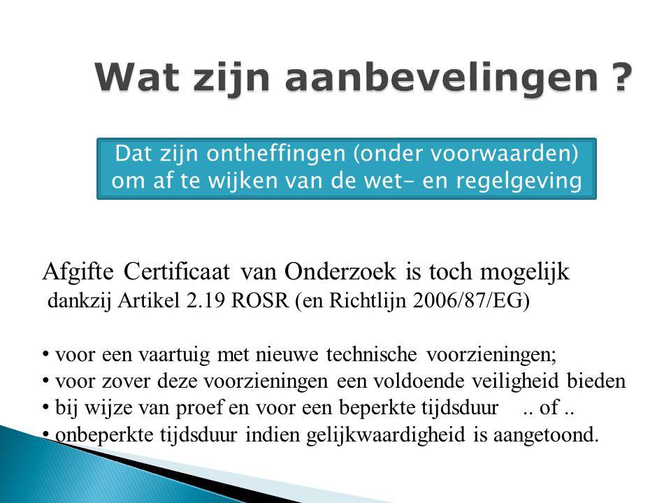 Wat zijn aanbevelingen ? Afgifte Certificaat van Onderzoek is toch mogelijk dankzij Artikel 2.19 ROSR (en Richtlijn 2006/87/EG) voor een vaartuig met