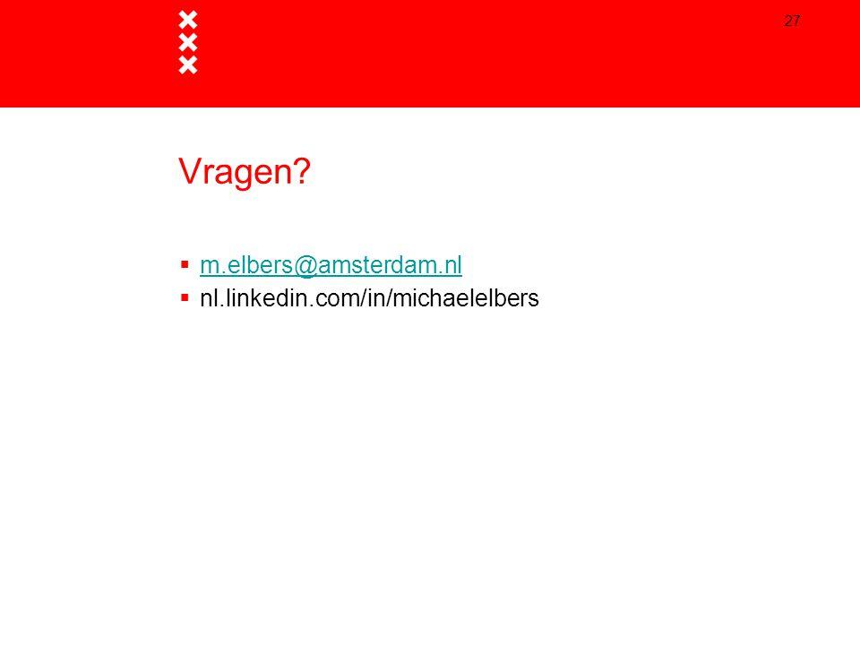 Vragen?  m.elbers@amsterdam.nl m.elbers@amsterdam.nl  nl.linkedin.com/in/michaelelbers 27
