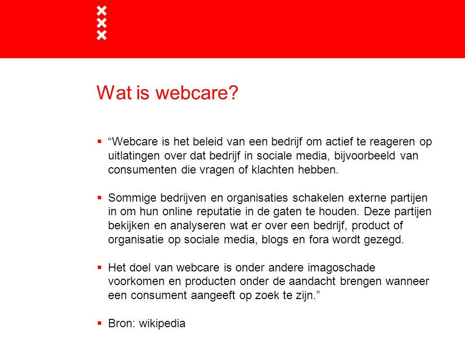 """Wat is webcare?  """"Webcare is het beleid van een bedrijf om actief te reageren op uitlatingen over dat bedrijf in sociale media, bijvoorbeeld van cons"""