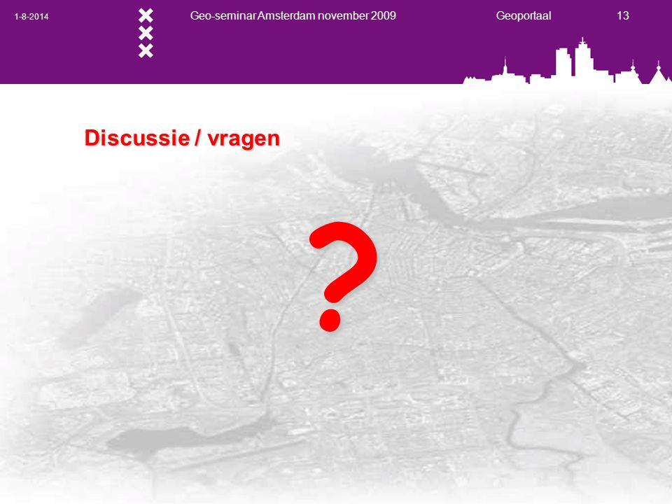 1-8-2014 Geo-seminar Amsterdam november 2009 Geoportaal 13 Discussie / vragen