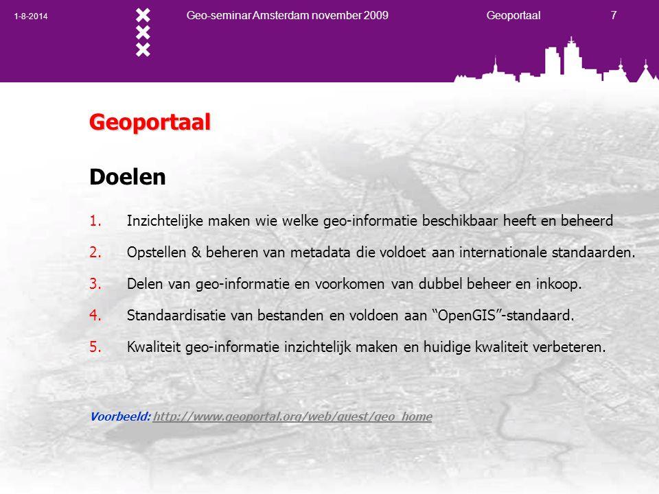 1-8-2014 Geo-seminar Amsterdam november 2009 Geoportaal 7 Geoportaal Doelen 1. Inzichtelijke maken wie welke geo-informatie beschikbaar heeft en behee