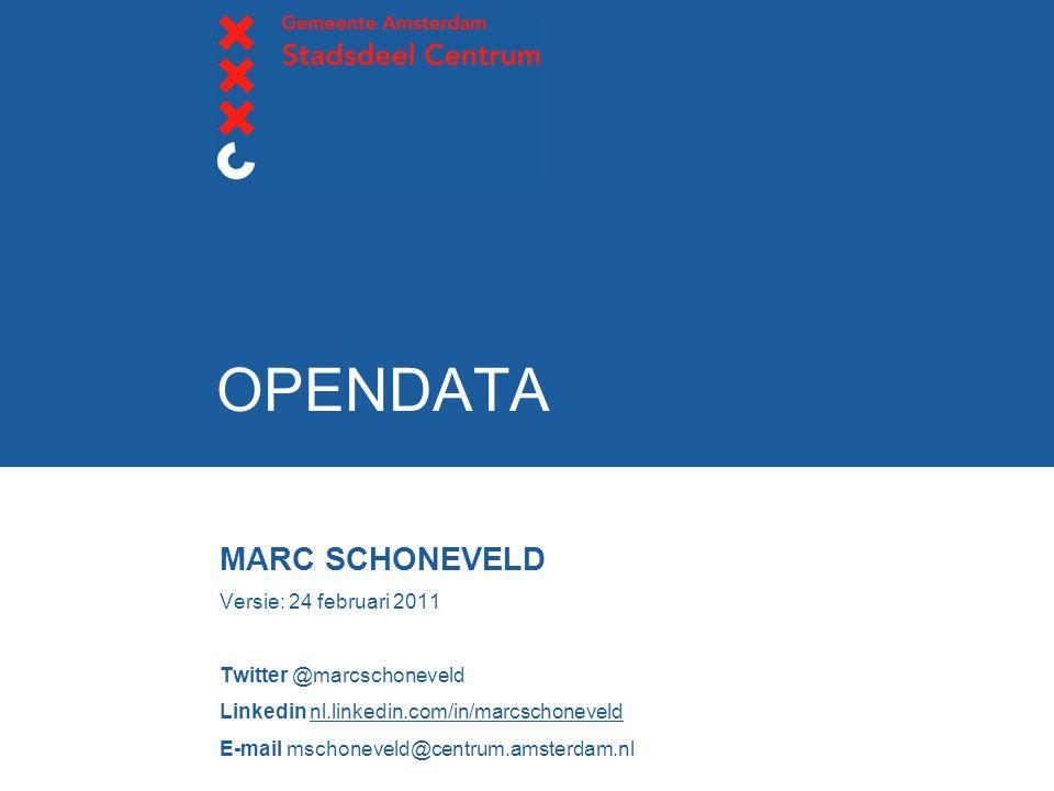 OPENDATA MARC SCHONEVELD Versie: 24 februari 2011 Twitter @marcschoneveld Linkedin nl.linkedin.com/in/marcschoneveld E-mail mschoneveld@centrum.amsterdam.nl