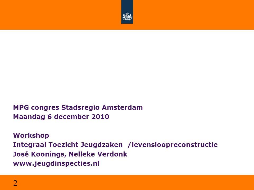 2 MPG congres Stadsregio Amsterdam Maandag 6 december 2010 Workshop Integraal Toezicht Jeugdzaken /levensloopreconstructie José Koonings, Nelleke Verd