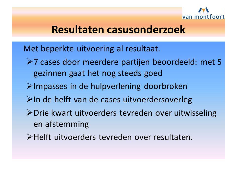 Resultaten casusonderzoek Met beperkte uitvoering al resultaat.