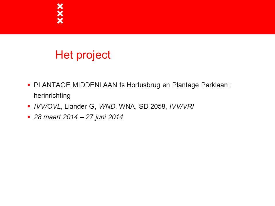 Het project  PLANTAGE MIDDENLAAN ts Hortusbrug en Plantage Parklaan : herinrichting  IVV/OVL, Liander-G, WND, WNA, SD 2058, IVV/VRI  28 maart 2014
